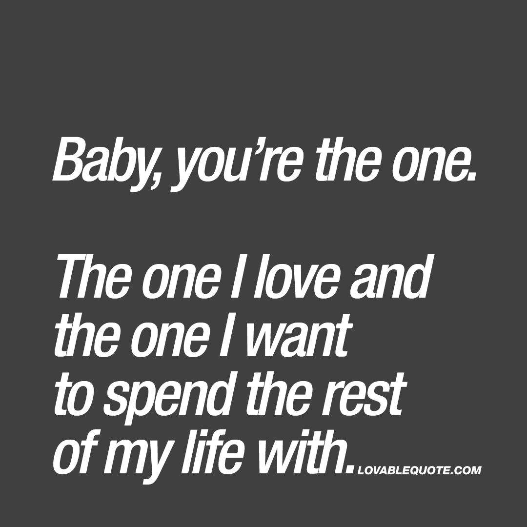 Baby Youre The One The One I Love Love Love Quotes Love No