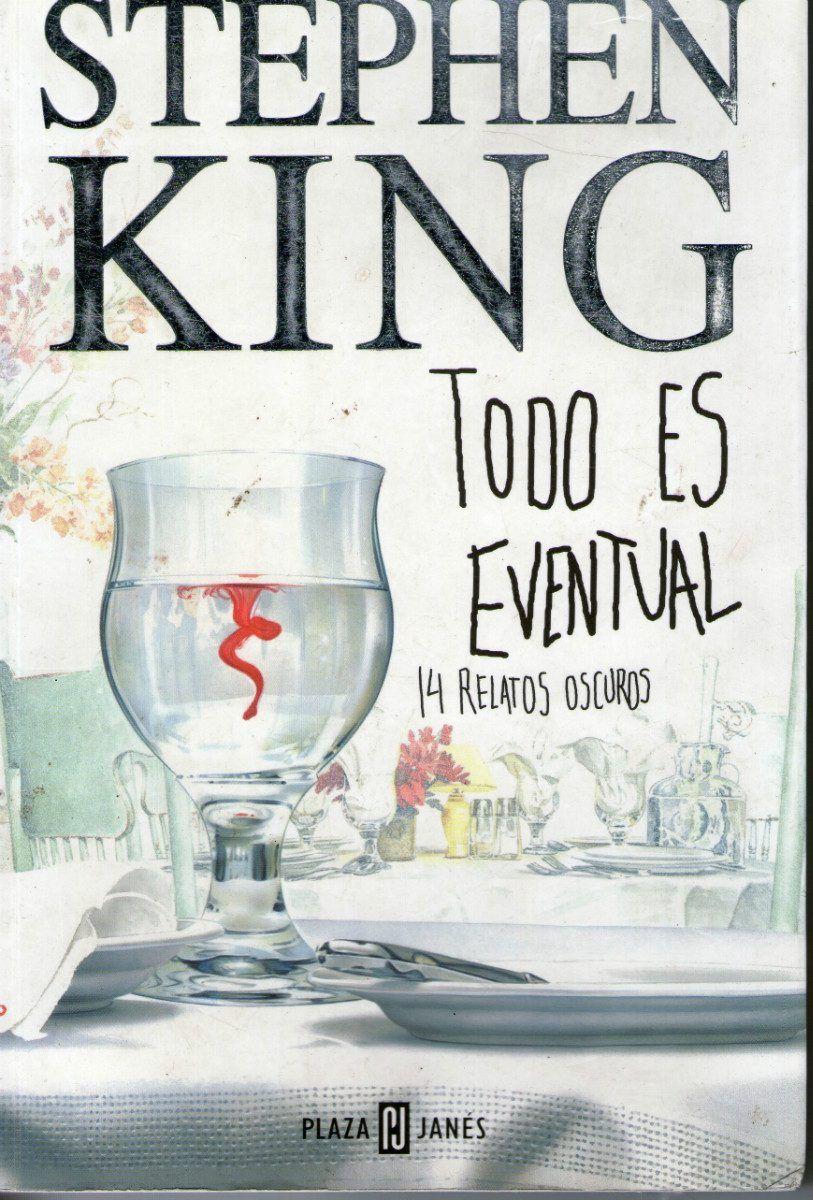 Todo Es Eventual Stephen King Es La Primera Colección De Relatos De Stephen King Tras Nueve Largos Años Stephen King Stephen King It Libros De Stephen King