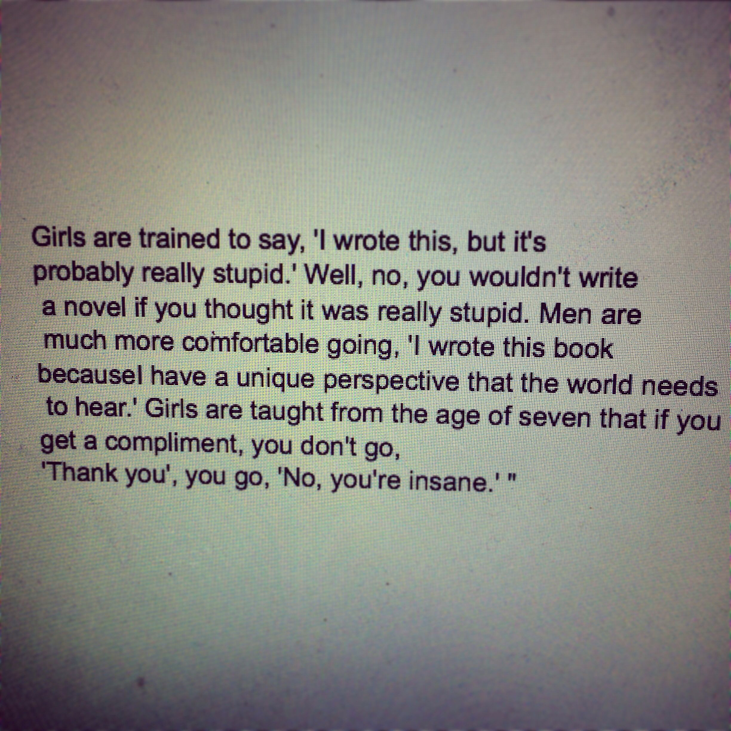 -Lena Dunham - female vs. male writers-  Exactly, hunnies--you think your writing is not good enough?  Either you don't post it, remake it so that it's something you'd be proud of, or you start being proud of yourself.