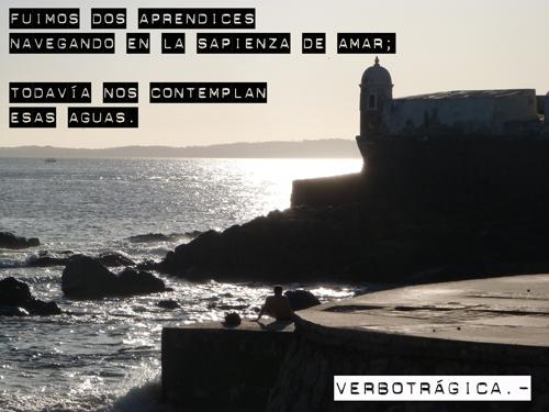 Fuimos dos aprendices navegando en la sapienza de amar; y todavía nos contemplan esas aguas.