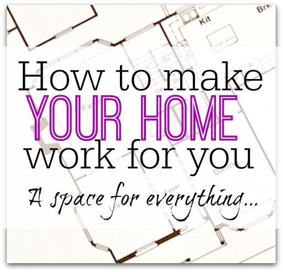 How to make your home work for you - a space for everything