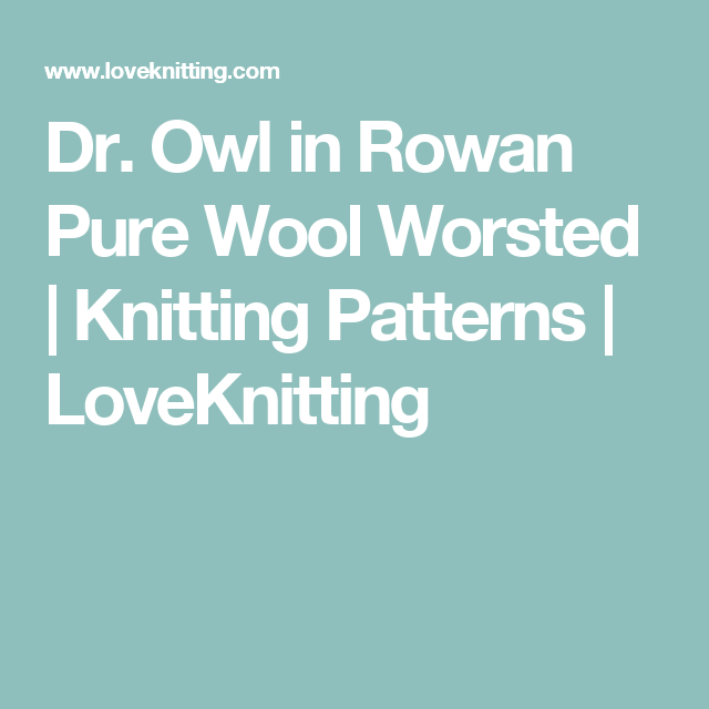Dr. Owl in Rowan Pure Wool Worsted | Knitting Patterns | LoveKnitting