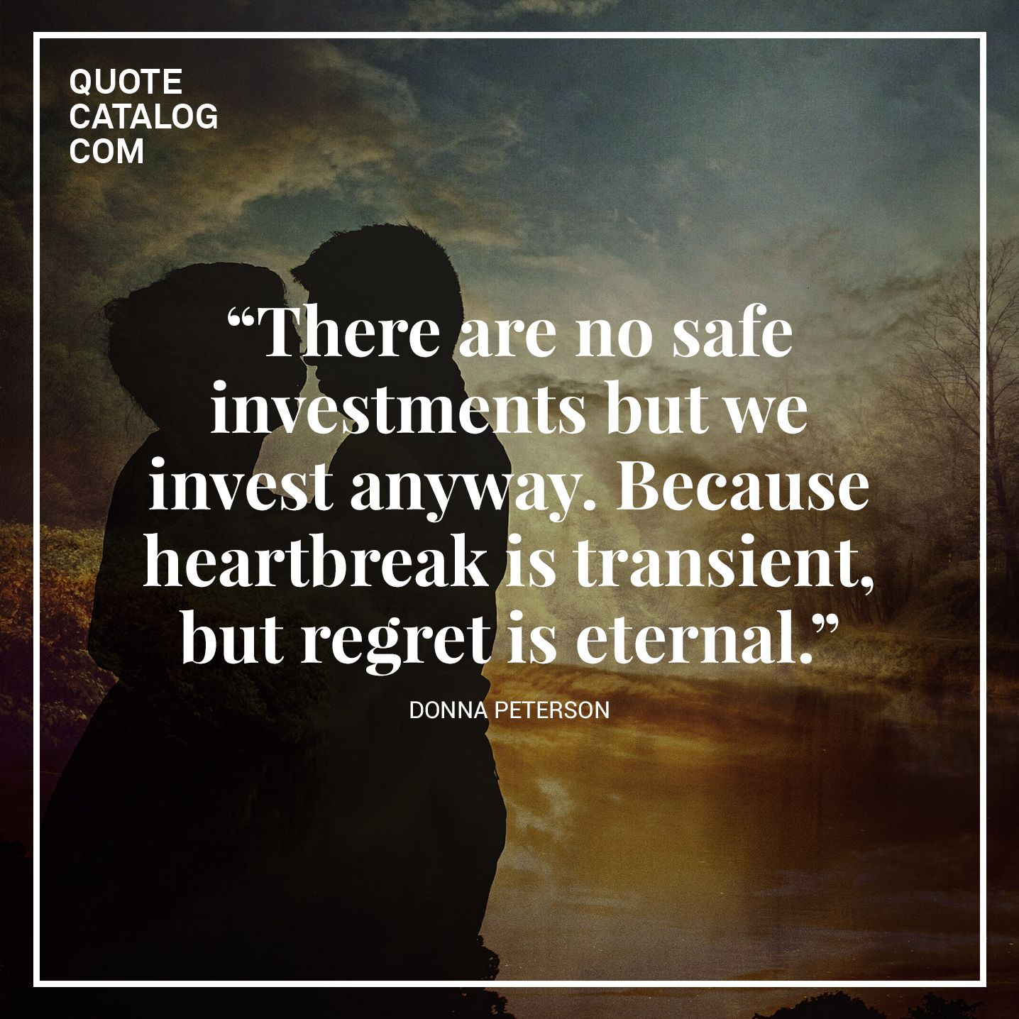 Love Is Eternal Quotes There Are No Safe Investments But We Invest Anywaybecause