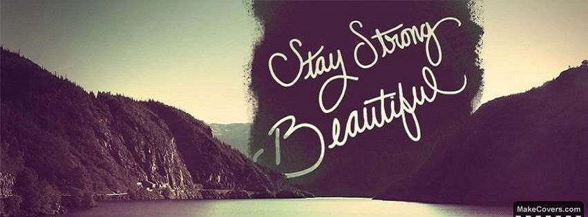 Stay Strong Beautiful Facebook Covers For Your Timeline