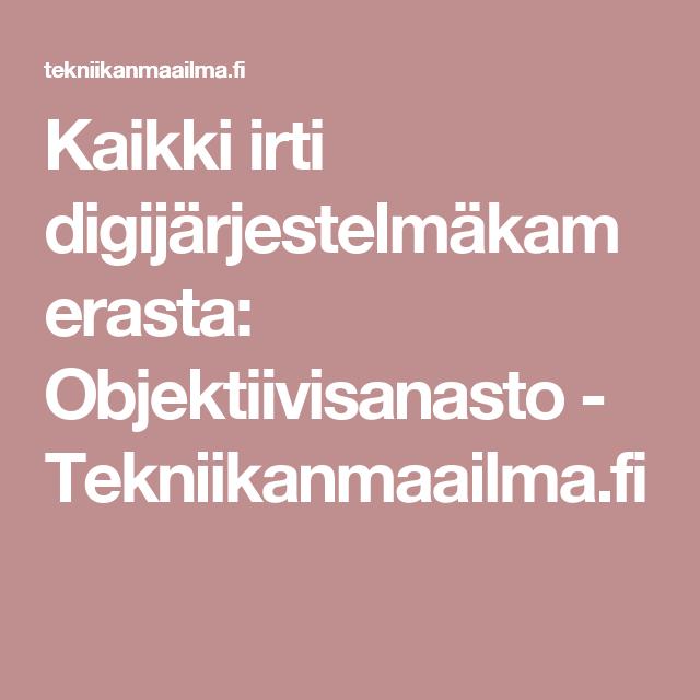 Kaikki irti digijärjestelmäkamerasta: Objektiivisanasto - Tekniikanmaailma.fi