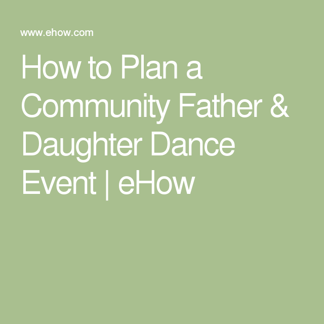 how to plan a community father  u0026 daughter dance event in