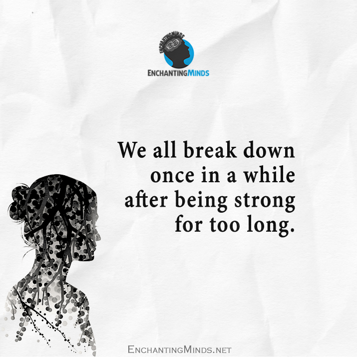 We All Break Down Once In A While After Being Strong For Too Long