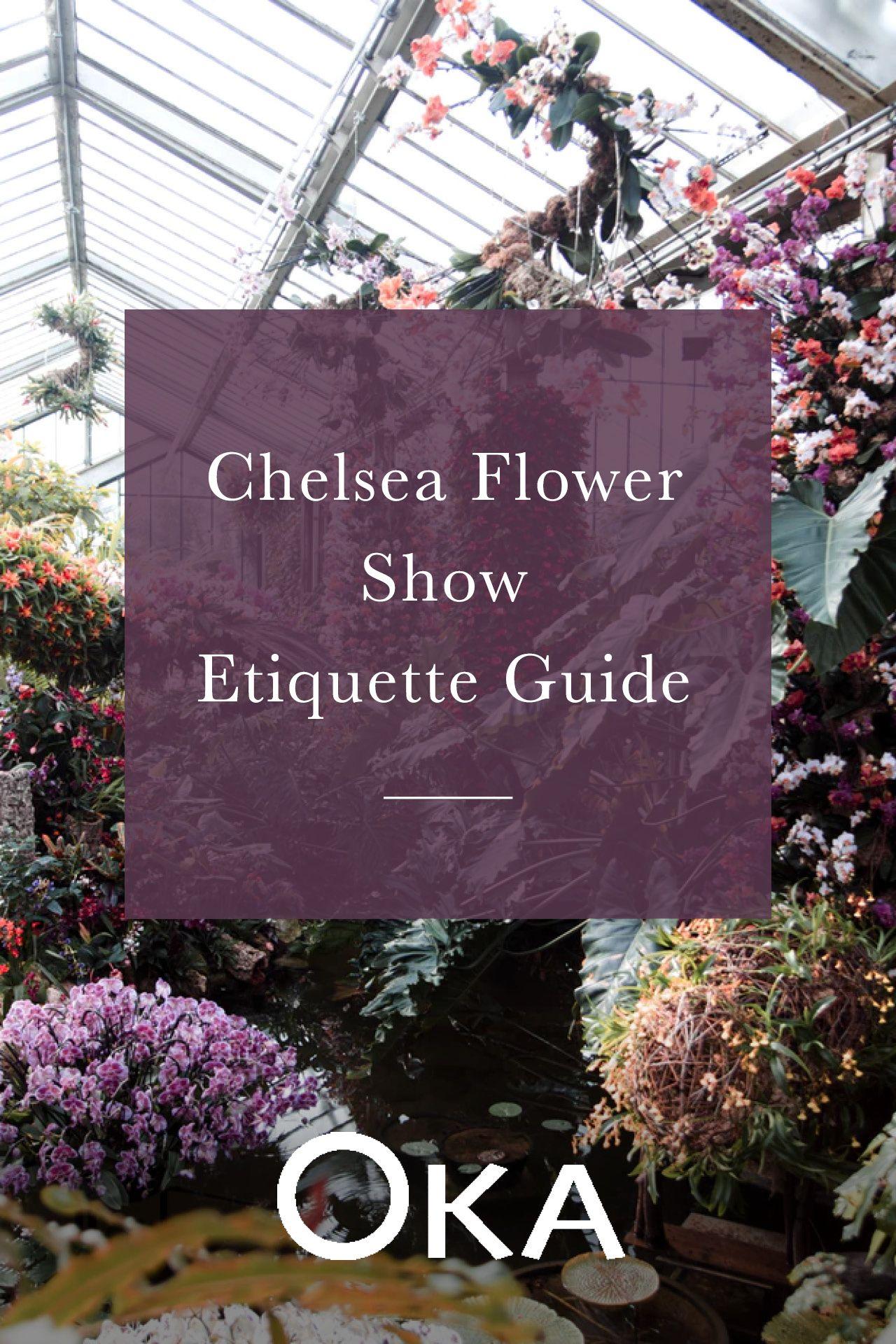 The Chelsea Flower Show Etiquette Guide OKA Blog