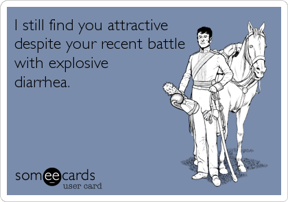 I still find you attractive despite your recent battle with