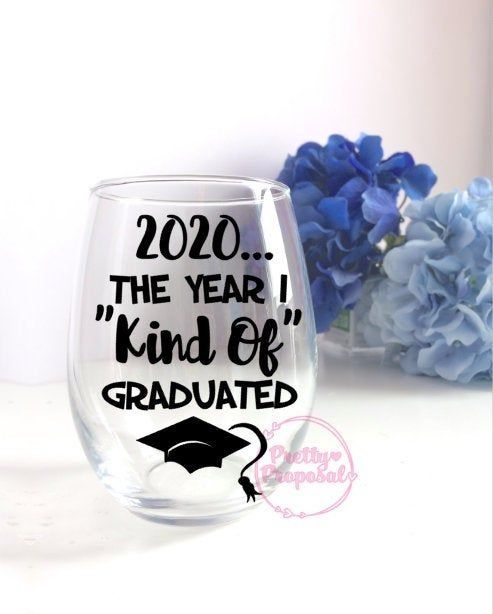 2020 College Graduation Gift, The Year I Kind of Graduated Wine Glass For College Graduate Grad, Funny Graduation Gift for class of 2020