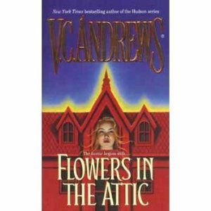 Flowers In The Attic By V C Andrews Yes I Think Everyone Should This Book Very Disturbing Flowers In The Attic Favorite Books Good Books