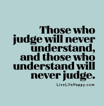 bullying quotes those who understand never judge trueee