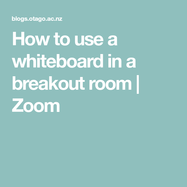 How To Use A Whiteboard In A Breakout Room Zoom White Board Breakouts Being Used