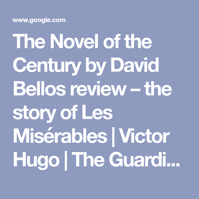 The Novel Of The Century By David Bellos Review The Story Of Les Miserables In 2020 Novels Les Miserables Les Miserables Victor Hugo