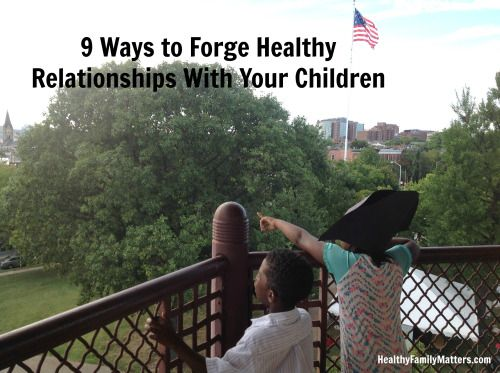 9 Ways to Forge Healthy Relationships With Your Children
