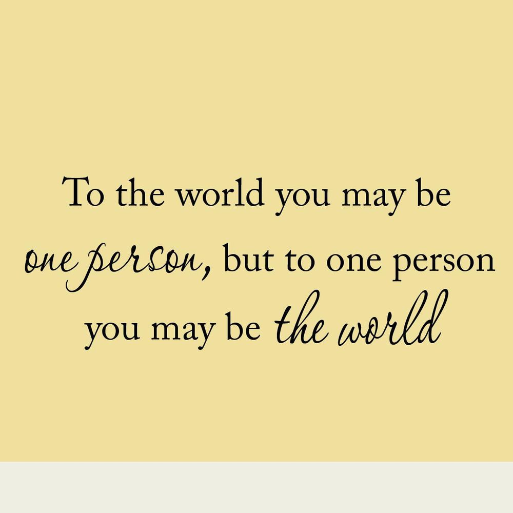 To The World You May Be One Person Inspirational Quote Vinyl Wall