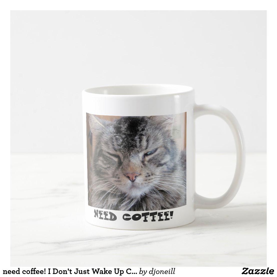 need coffee! I Don't Just Wake Up Cheery Coffee Mug