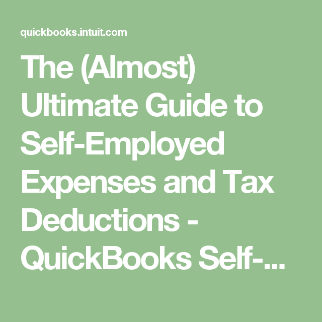 The Almost Ultimate Guide To Self Employed Expenses And Tax Deductions Quickbooks