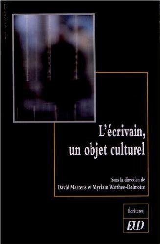 L'écrivain, un objet culturel / sous la direction de David Martens et Myriam Watthee-Delmotte Publicación Dijon : Editions Universitaires de Dijon, 2012