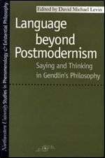 Language beyond postmodernism saying and thinking in gendlin language beyond postmodernism saying and thinking in gendlin philosophy studies in phenomenology and existential fandeluxe Images