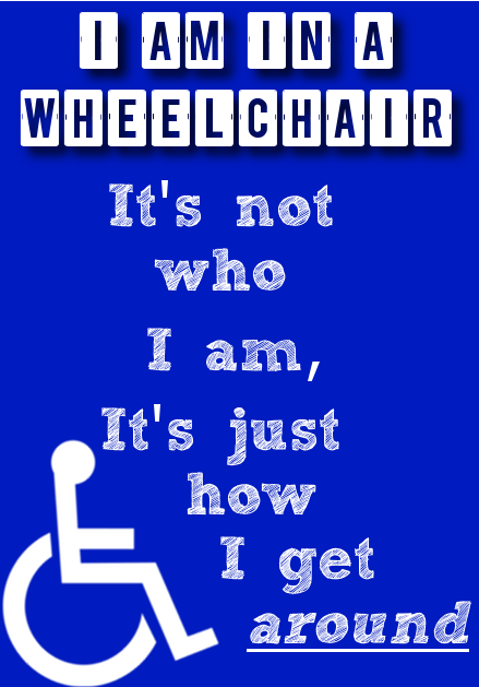 I Am In A Wheelchair It S Not Who I Am It S Just How I Get Around Disability Quotes Wheelchair Quotes Wheelchair