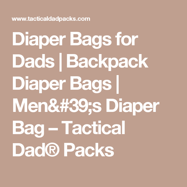 Diaper Bags for Dads | Backpack Diaper Bags | Men's Diaper Bag – Tactical Dad® Packs