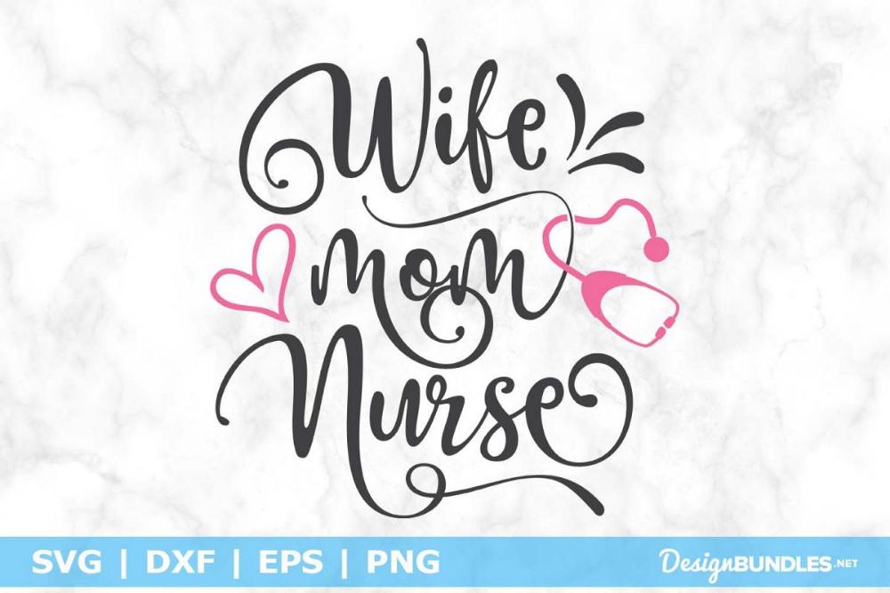 Nurse SVG cutting files Wife pdf png eps dxf Mom