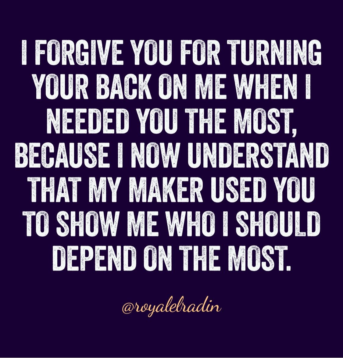 I Forgive You For Turning Your Back On Me When I Needed You The Most