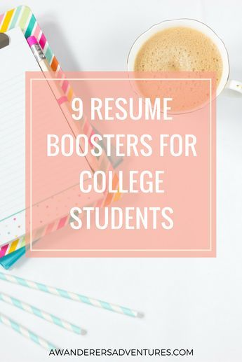 9 resume boosters for college students college students and school
