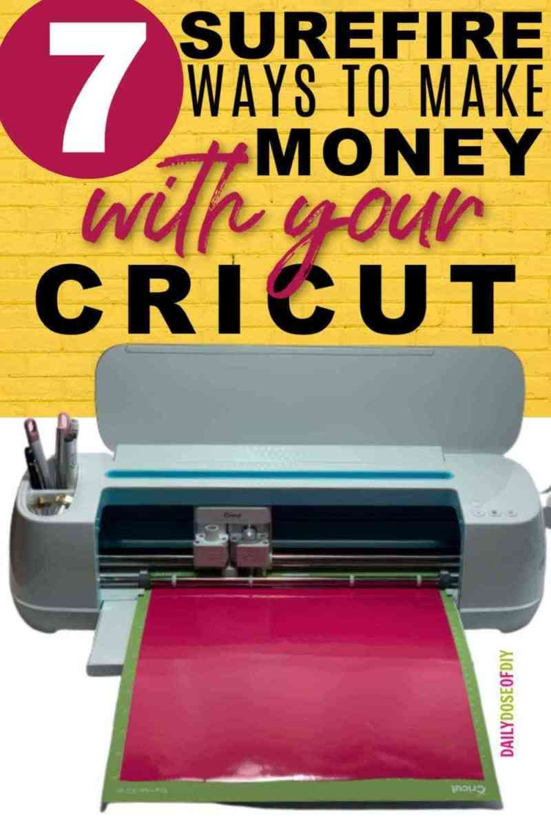 7 Surefire Ways to Make Money With Your Cricut - Daily Dose of DIY
