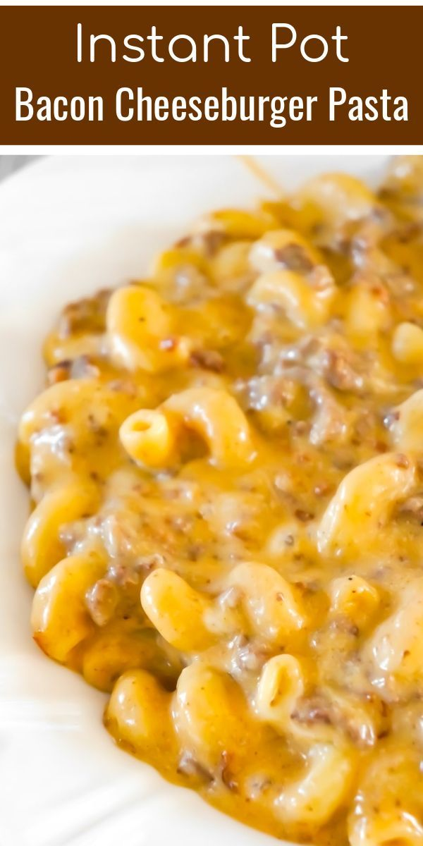 Instant Pot Bacon Cheeseburger Pasta - This is Not Diet Food