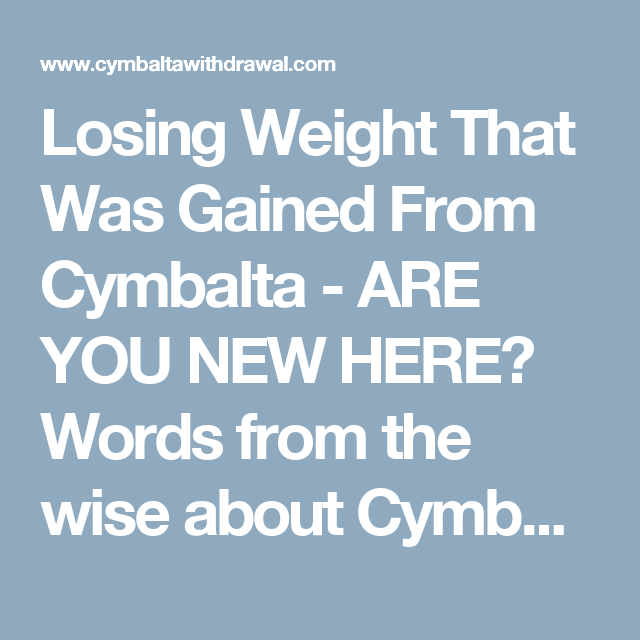 Losing Weight That Was Gained From Cymbalta - ARE YOU NEW
