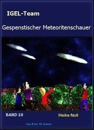 IGEL-Team Band 10 Gespenstischer Meteoritenschauer http://igelteam.jimdo.com/ebooks-kinderbücher