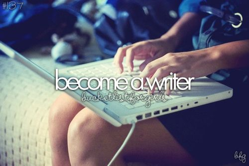 #7 Become a writer. Big dream!