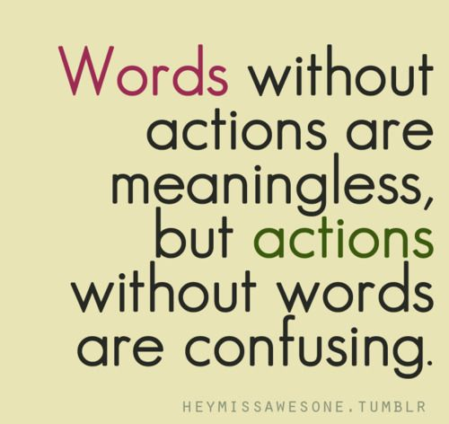 Words Without Actions Are Meaningless But Actions Without Words Are Confusing Words And Actions Quotes Action Quotes Work Motivational Quotes