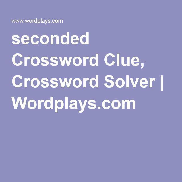 seconded Crossword Clue, Crossword Solver | Wordplays.com