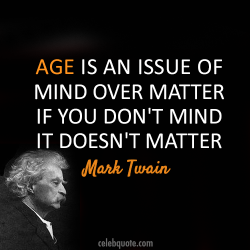 Mark Twain Quote About Age Aged Birthday Old Mark Twain Quotes Aging Quotes Famous Quotes