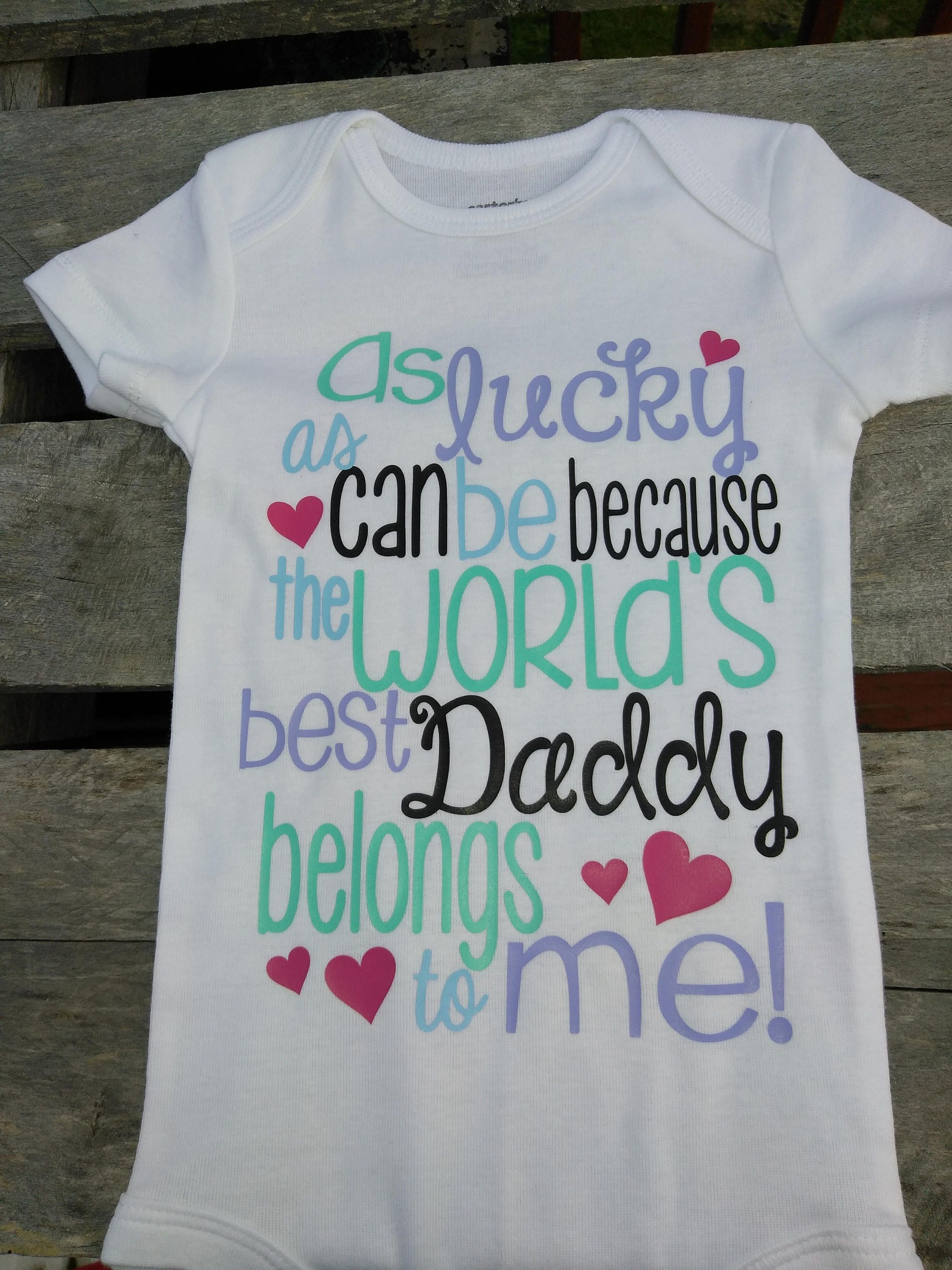 As Lucky As I Can Be Cause The World s Best Daddy Belongs To Me
