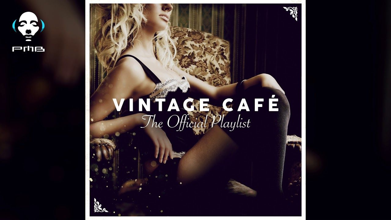 Vintage Cafe Official Playlist 3 Hours Of Cool Music Vintage Cafe Good Music Playlist