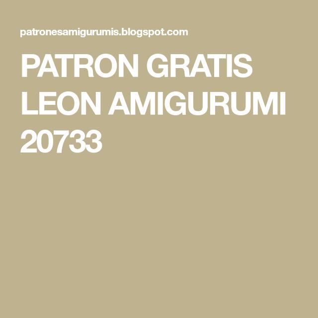 PATRON GRATIS LEON AMIGURUMI 20733 | a tejerrrrr | Pinterest ...