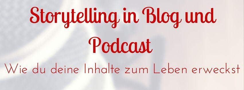 Storytelling in Blog und Podcast