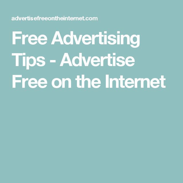 Free Advertising Tips - Advertise Free on the Internet