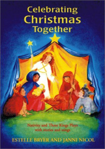 Celebrating Christmas Together Nativity and Three Kings Plays with stories and songs - Estelle ...