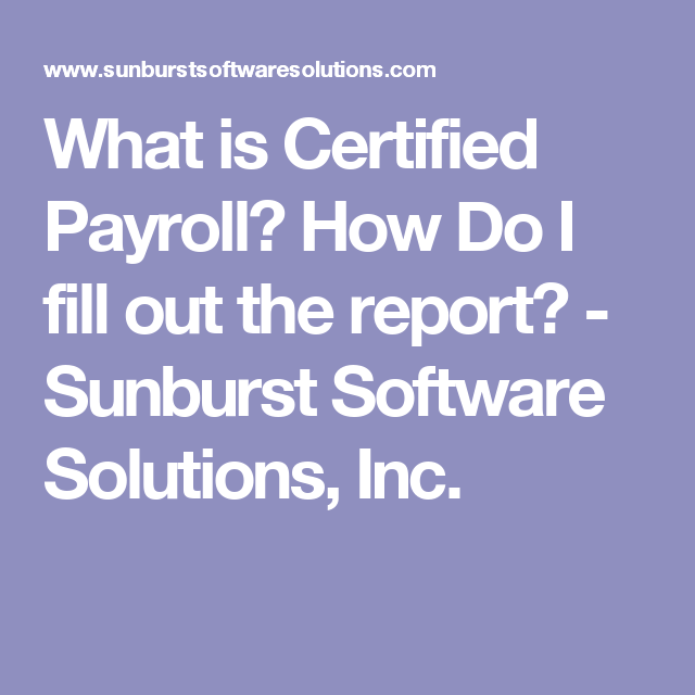 What Is Certified Payroll How Do I Fill Out The Report