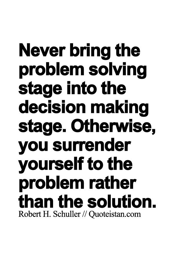 Never Bring The Problem Solving Stage Into The Decision Making