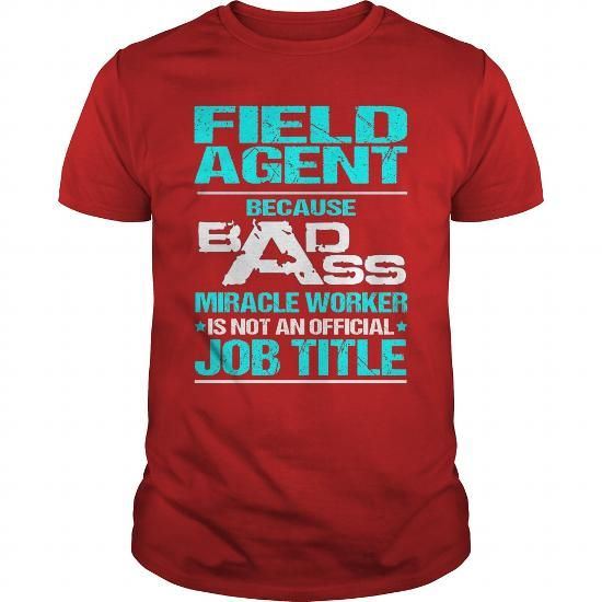 FIELD AGENT Because BADASS Miracle Worker Isn't An Official Job Title T Shirts, Hoodies, Sweatshirts. GET ONE ==> https://www.sunfrog.com/LifeStyle/FIELD-AGENT--BADASS-T3-Red-Guys.html?41382