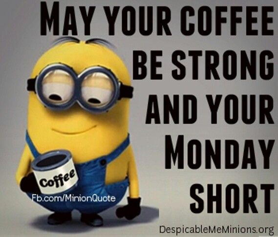 May your coffee be strong and your Monday short | Minion words of ... #mayYourCoffeeBeStrongQuote