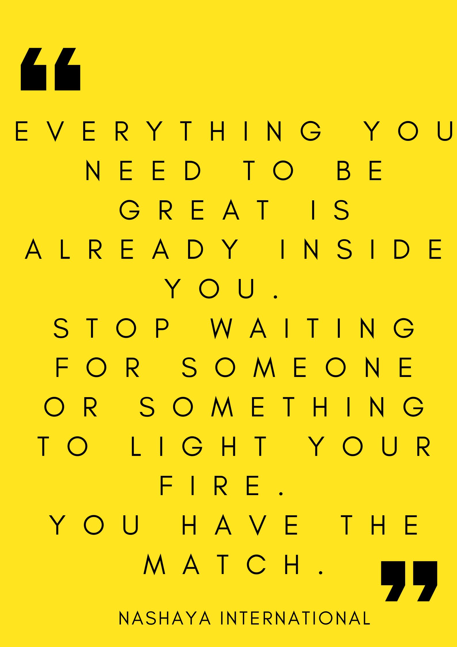 Everything you need to be great is already inside you