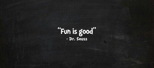 Fun is good... :-)