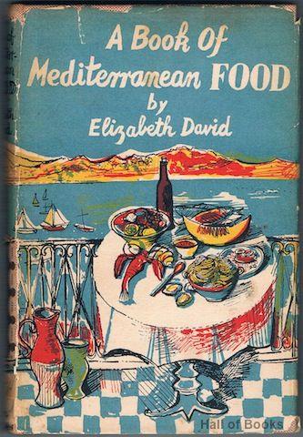 A Book Of Mediterranean Food By Elizabeth David Elizabeth David Vintage Cooking Mediterranean Recipes